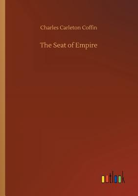 The Seat of Empire - Coffin, Charles Carleton