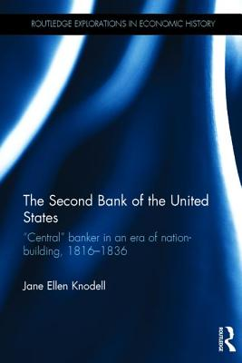 """The Second Bank of the United States: """"Central"""" banker in an era of nation-building, 1816-1836 - Knodell, Jane Ellen"""