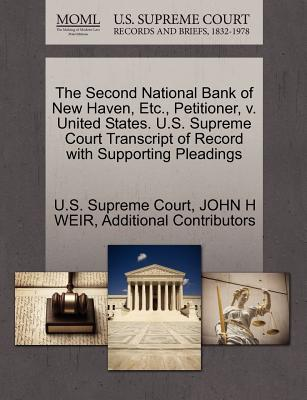 The Second National Bank of New Haven, Etc., Petitioner, V. United States. U.S. Supreme Court Transcript of Record with Supporting Pleadings - Weir, John H, and Additional Contributors, and U S Supreme Court (Creator)