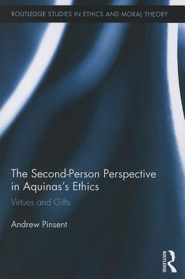 The Second-Person Perspective in Aquinas's Ethics: Virtues and Gifts - Pinsent, Andrew, Fr.