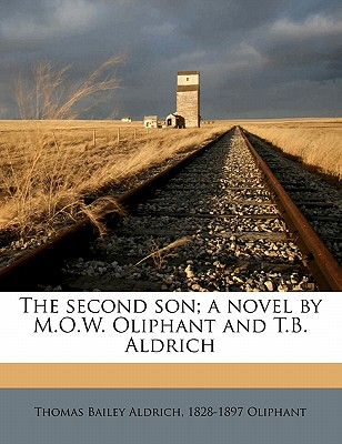 The Second Son; A Novel by M.O.W. Oliphant and T.B. Aldrich - Oliphant, Margaret Wilson, and Aldrich, Thomas Bailey, and Oliphant, 1828-1897