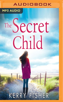 The Secret Child - Fisher, Kerry, and Hussey, Emma Spurgin (Read by)