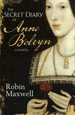 The Secret Diary of Anne Boleyn - Maxwell, Robin