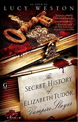 The Secret History of Elizabeth Tudor, Vampire Slayer - Weston, Lucy