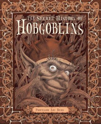 The Secret History of Hobgoblins: Or, the Liber Mysteriorum Domesticorum - Berk, Ari, Professor, and Chalk, Gary (Contributions by), and Lee, Alan (Contributions by)