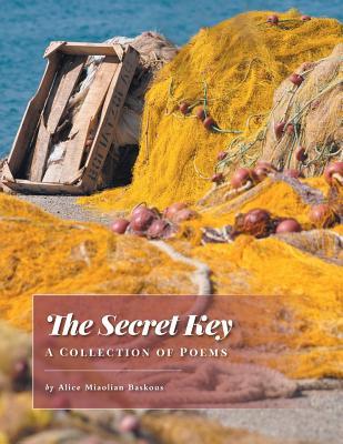 The Secret Key - A Collection of Poems - Baskous, Alice Miaolian