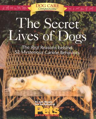 The Secret Lives of Dogs: The Real Reasons Behind 52 Mysterious Canine Behaviors - Murphy, Jana, and The Editors of Pets Part of the Family