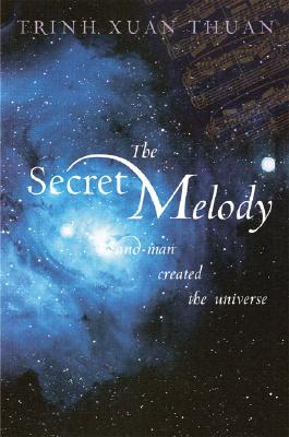 The Secret Melody: And Man Created the Universe - Thuan, Trinh Xuan