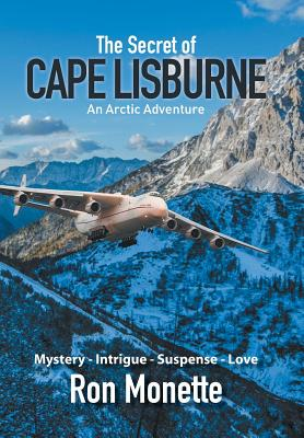 The Secret of Cape Lisburne: An Arctic Adventure - Monette, Ron