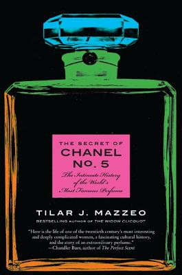 The Secret of Chanel No. 5: The Intimate History of the World's Most Famous Perfume - Mazzeo, Tilar J