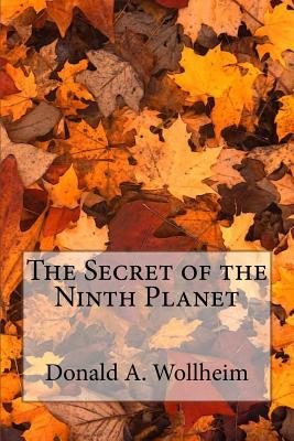 The Secret of the Ninth Planet - Wollheim, Donald A