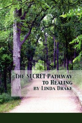 The Secret Pathway to Healing: The Journey of Healing Relationships and Learning to Love Yourself - Drake, Linda