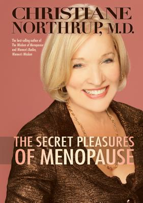 The Secret Pleasures of Menopause - Northrup, Christiane, M.D., and Taub, Edward A, Doctor, M.D., and Murad, Ferid
