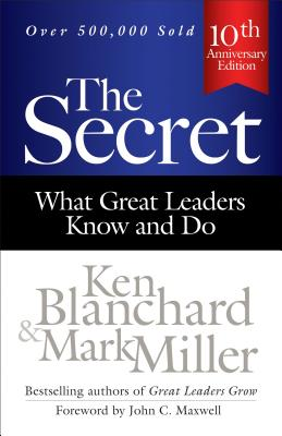 The Secret: What Great Leaders Know and Do - Blanchard, Ken, and Miller, Mark