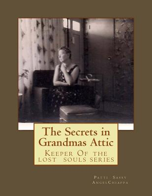 The Secrets in Grandma?s Attic: Keeper of the Lost Souls Series - Chiappa, Patti Sassy Angel, and Publications, Dark Starlight