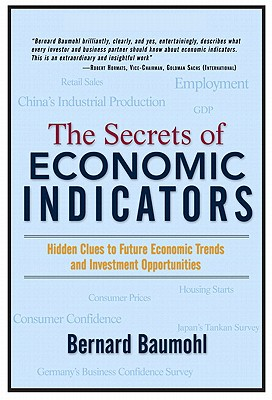 The Secrets of Economic Indicators: Hidden Clues to Future Economic Trends and Investment Opportunities - Baumohl, Bernard