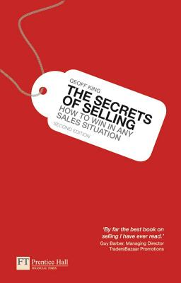 The Secrets of Selling: How to win in any sales situation - King, Geoff