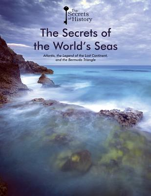 The Secrets of the World's Seas: Atlantis, the Legend of the Lost Continent, and the Bermuda Triangle - Glasman, Gabriel, and Puigdevall, Federico, and Lopez Trujillo, Fernando