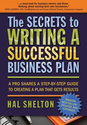The Secrets to Writing a Successful Business Plan: A Pro Shares a Step-By-Step Guide to Creating a Plan That Gets Results - Shelton, Hal