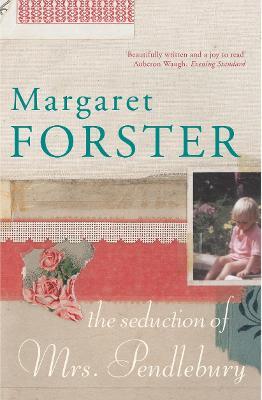 The Seduction of Mrs Pendlebury - Forster, Margaret, Professor