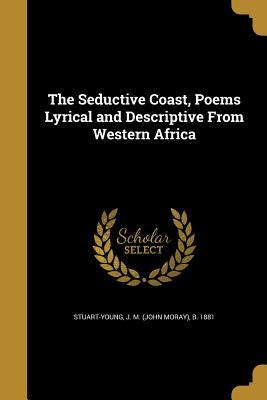The Seductive Coast, Poems Lyrical and Descriptive from Western Africa - Stuart-Young, J M (John Moray) B 188 (Creator)