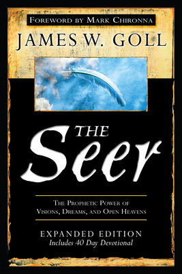 The Seer: The Prophetic Power of Visions, Dreams, and Open Heavens - Goll, James W