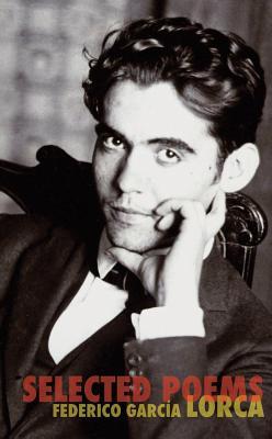 The Selected Poems of Federico Garcia Lorca - Garcia Lorca, Federico