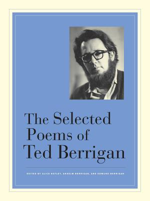 The Selected Poems of Ted Berrigan - Berrigan, Ted, and Notley, Alice (Editor), and Berrigan, Anselm (Editor)