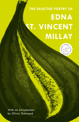 The Selected Poetry of Edna St. Vincent Millay - Millay, Edna St. Vincent, and Milford, Nancy (Editor), and Gatwood, Olivia (Introduction by)
