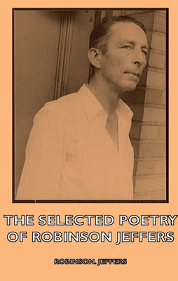The Selected Poetry of Robinson Jeffers - Jeffers, Robinson