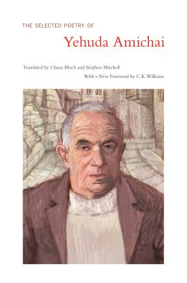 The Selected Poetry of Yehuda Amichai - Amichai, Yehuda, and Williams, C. K. (Foreword by), and Bloch, Chana (Translated by)