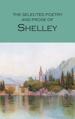The Selected Poetry & Prose of Shelley - Shelley, Percy Bysshe, Professor, and Woodcock, Bruce, (Ca (Notes by)