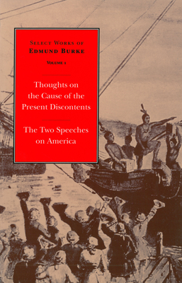 """The Selected Works of Edmund Burke: """"Thoughts on the Cause of the Present Discontents"""" / """"The Two Speeches on America"""" v. 1 - Burke, Edmund, and Canavan, Francis (Foreword by)"""