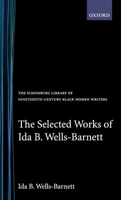 The Selected Works of Ida B. Wells-Barnett - Wells-Barnett, Ida B, and Gates, Henry Louis, Jr., and Harris, Trudier