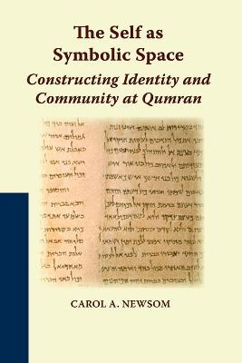 The Self as Symbolic Space: Constructing Identity and Community at Qumran - Newsom, Carol A