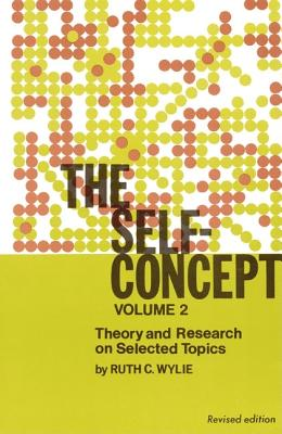 The Self-Concept: Revised Edition, Volume 2, Theory and Research on Selected Topics - Wylie, Ruth C