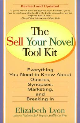 The Sell Your Novel Tool Kit: Everything You Need to Know about Queries, Synopses, Marketing & Breaking in - Lyon, Elizabeth