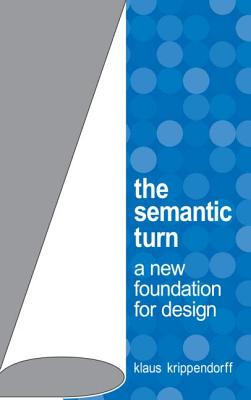 The Semantic Turn - Krippendorff, Klaus, Dr.