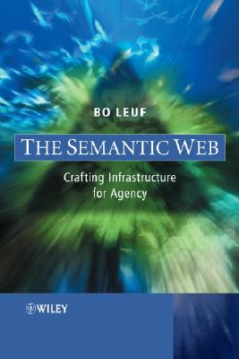 The Semantic Web: Crafting Infrastructure for Agency - Leuf, Bo