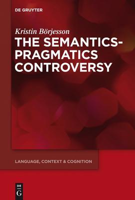 The Semantics-Pragmatics Controversy - Borjesson, Kristin