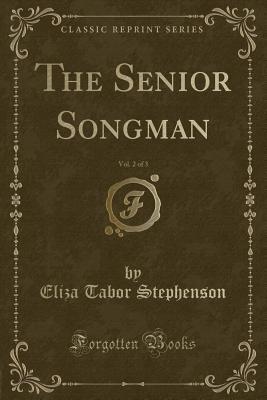 The Senior Songman, Vol. 2 of 3 (Classic Reprint) - Stephenson, Eliza Tabor