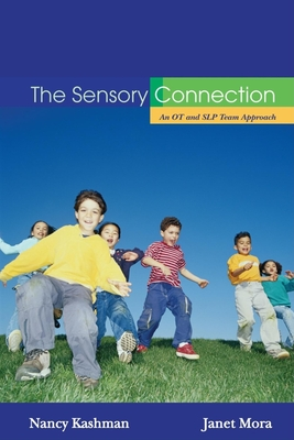 The Sensory Connection: An OT and SLP Team Approach - Kashman, Nancy, and Mora, Janet