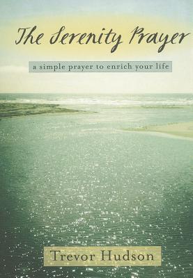 The Serenity Prayer: A Simple Prayer to Enrich Your Life - Hudson, Trevor
