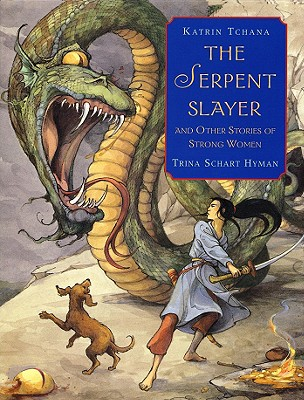 The Serpent Slayer: And Other Stories of Strong Women - Tchana, Katrin