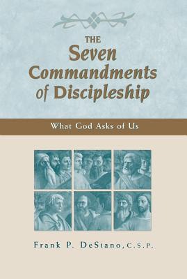 The Seven Commandments of Discipleship: What God Asks of Us - DeSiano, Frank P.