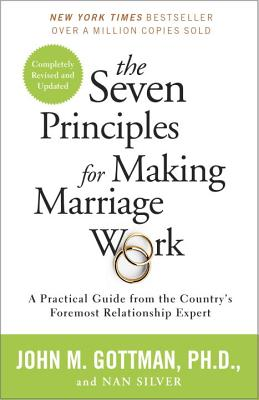 The Seven Principles for Making Marriage Work: A Practical Guide from the Country's Foremost Relationship Expert - Gottman, John, and Silver, Nan