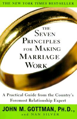 The Seven Principles for Making Marriage Work - Gottman, John M, PhD, and Silver, Nan