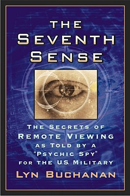 """The Seventh Sense: The Secrets of Remote Viewing as Told by a """"Psychic Spy"""" for the U.S. Military - Buchanan, Lyn"""