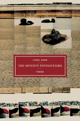 The Seventy Prepositions: Poems - Snow, Carol, and Hass, Robert (Editor), and Bedient, Calvin (Editor)