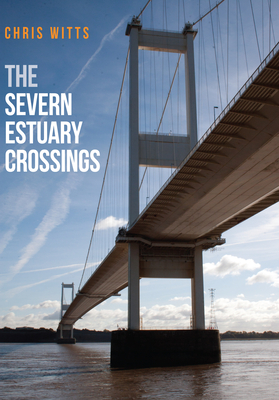 The Severn Estuary Crossings - Witts, Chris